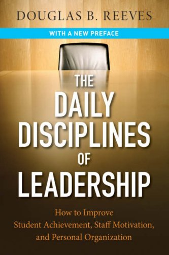 The Daily Disciplines of Leadership: How to Improve Student Achievement, Staff Motivation, and Personal Organization 9780787987671