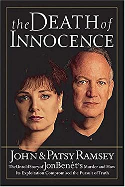 The Death of Innocence: The Untold Story of JonBenet's Murder and How Its Exploitation Compromised the Pursuit of Truth 9780785268161