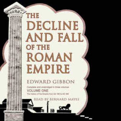 The Decline and Fall of the Roman Empire, Volume One: The History of the Empire from A.D. 180 to A.D. .395 9780786161034