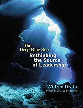 The Deep Blue Sea: Rethinking the Source of Leadership 9780787949327