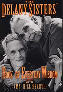 The Delany Sisters' Book of Everyday Wisdom 9780783811987