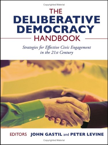 The Deliberative Democracy Handbook: Strategies for Effective Civic Engagement in the Twenty-First Century 9780787976613
