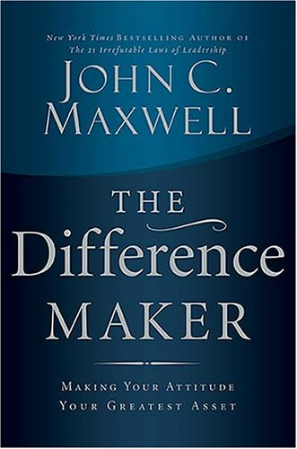 The Difference Maker: Making Your Attitude Your Greatest Asset 9780785260981