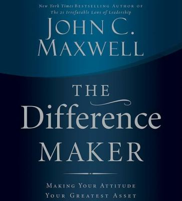 The Difference Maker: Making Your Attitude Your Greatest Asset 9780785260998
