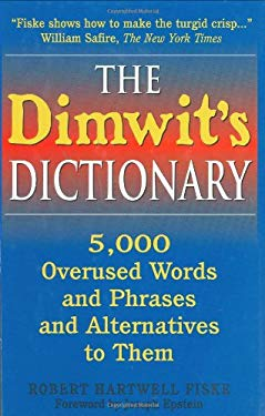 The Dimwit's Dictionary: More Than 5,000 Overused Words and Phrases and Alternatives to Them 9780785823568
