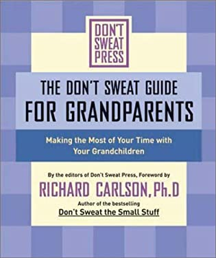 The Don't Sweat Guide for Grandparents: Making the Most of Your Time with Your Grandchildren 9780786887194