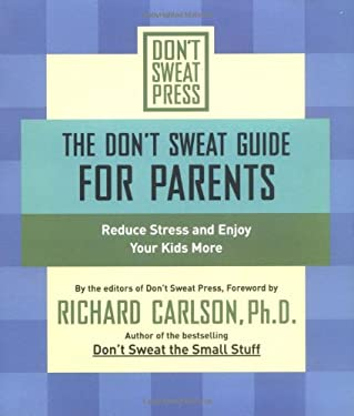 The Don't Sweat Guide for Parents: Reduce Stress and Enjoy Your Kids More 9780786887187