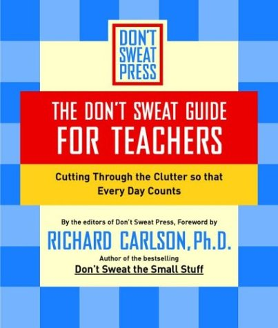 The Don't Sweat Guide for Teachers: Cutting Through the Clutter So That Every Day Counts 9780786890538
