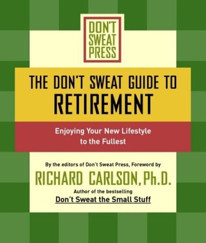 The Don't Sweat Guide to Retirement: Enjoying Your New Lifestyle to the Fullest 9780786890552