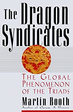 The Dragon Syndicates: The Global Phenomenon on the Triads 9780786707355