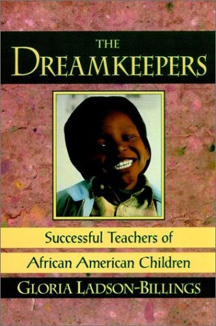 a review of the dreamkeepers successful teachers of african american children a book by gloria ladso In the dreemkeepers: successful teachers of african american children by gloria ladson-billings, the author explores the issue of successful teaching of african american students the text is based upon extensive research of eight excellent teachers of african american students.