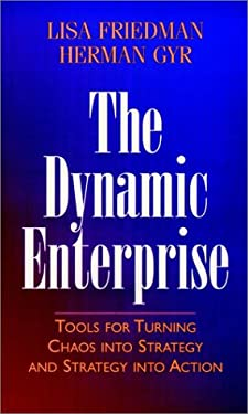 The Dynamic Enterprise: Tools for Turning Chaos Into Strategy and Strategy Into Action 9780787910143