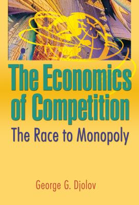 The Economics of Competition: The Race to Monopoly 9780789027887