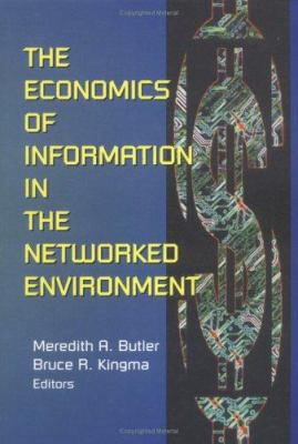The Economics of Information in the Networked Environment 9780789006592
