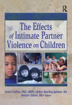 The Effects of Intimate Partner Violence on Children: 9780789021601