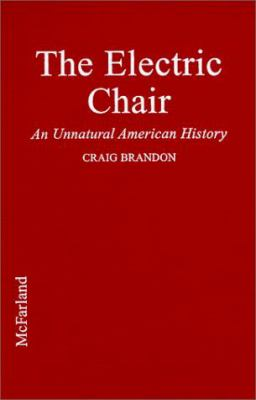 The Electric Chair: An Unnatural American History 9780786406869