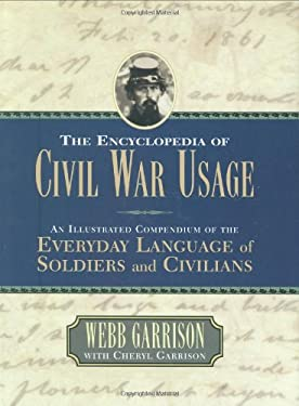 The Encyclopedia of Civil War Usage: An Illustrated Compendium of the Everyday Language of Soldiers and Civilians 9780785823469