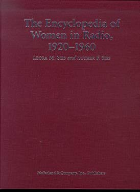 The Encyclopedia of Women in Radio, 1920-1960 9780786414765