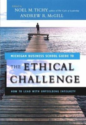 The Ethical Challenge: How to Lead with Unyielding Integrity 9780787967673