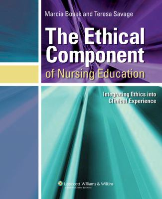 The Ethical Component of Nursing Education: Integrating Ethics Into Clinical Experiences 9780781748773