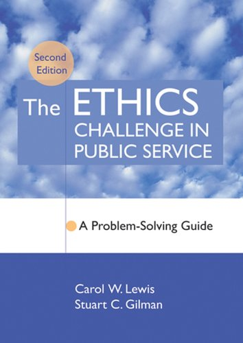 The Ethics Challenge in Public Service: A Problem-Solving Guide 9780787967567