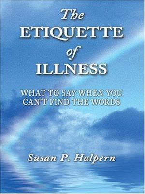 The Etiquette of Illness: What to Say When You Can't Find the Words 9780786269969