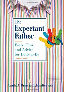 The Expectant Father: Facts, Tips, and Advice for Dads-To-Be 9780789210791