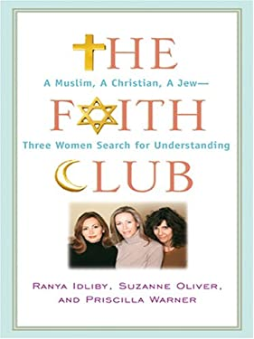 The Faith Club: A Muslim, a Christian, a Jew -- Three Women Search for Understanding