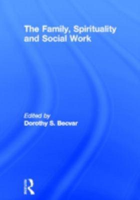 The Family, Spirituality, and Social Work 9780789005038
