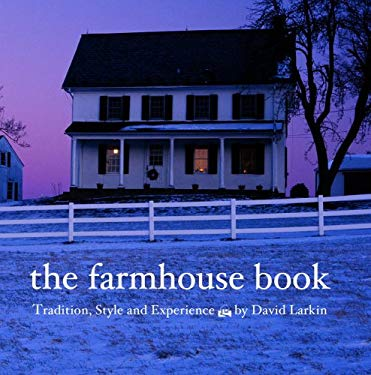 The Farmhouse Book: Tradition, Style, and Experience 9780789313515