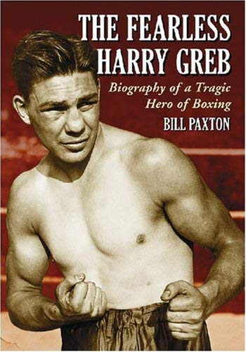 The Fearless Harry Greb: Biography of a Tragic Hero of Boxing 9780786440160