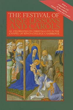 The Festival of Nine Lessons and Carols: As Celebrated on Christmas Eve in the Chapel of King's College, Cambridge [With CD] 9780789315816