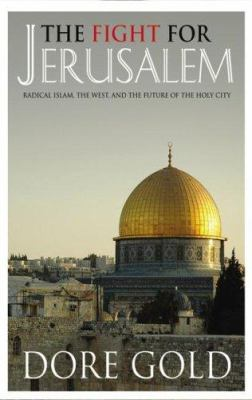 The Fight for Jerusalem: Radical Islam, the West, and the Future of the Holy City 9780786147908