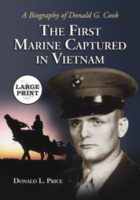 The First Marine Captured in Vietnam: A Biography of Donald G. Cook 9780786441167