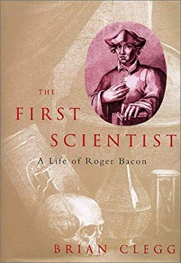 The First Scientist: The Life of Roger Bacon 9780786711161