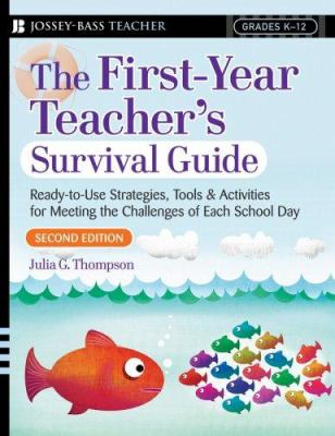 The First-Year Teacher's Survival Guide: Ready-To-Use Strategies, Tools & Activities for Meeting the Challenges of Each School Day 9780787994556