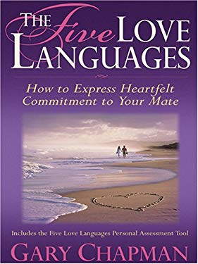 The Five Love Languages: How to Express Heartfelt Commitment to Your Mate 9780786274598