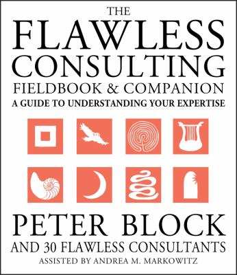 The Flawless Consulting Fieldbook and Companion: A Guide to Understanding Your Expertise 9780787948047