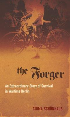 The Forger: An Extraordinary Story of Survival in Wartime Berlin 9780786720583