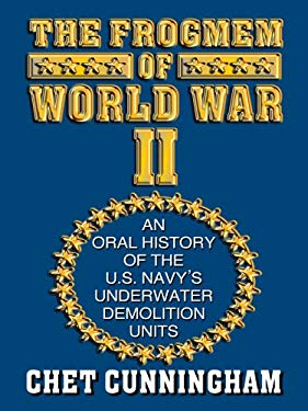 The Frogmen of World War II: An Oral History of the U.S. Navy's Underwater Demolition Teams 9780786278305