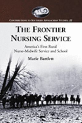 The Frontier Nursing Service: America's First Rural Nurse-Midwife Service and School 9780786433421
