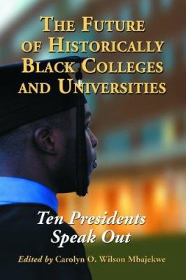 The Future of Historically Black Colleges and Universities: Ten Presidents Speak Out 9780786425655