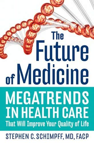 The Future of Medicine: Megatrends in Health Care That Will Improve Your Quality of Life 9780785221715