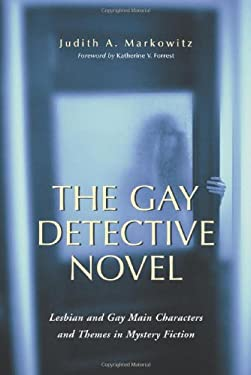 The Gay Detective Novel: Lesbian and Gay Main Characters and Themes in Mystery Fiction 9780786419579