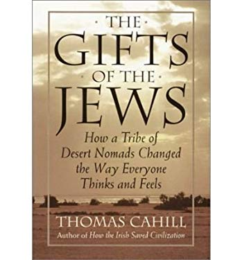 The Gifts of the Jews: How a Tribe of Desert Nomads Changed the Way Everyone Thinks and Feels 9780783803395