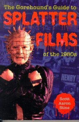 The Gorehound's Guide to Splatter Films of the 1980s 9780786415328