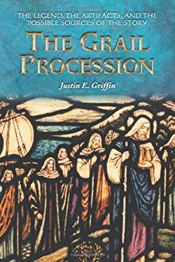 The Grail Procession: The Legend, the Artifacts, and the Possible Sources of the Story 9780786419395