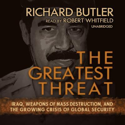 The Greatest Threat: Iraq, Weapons of Mass Destruction, and the Growing Crisis of Global Security 9780786190218