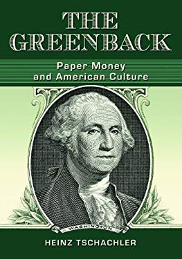 The Greenback: Paper Money and American Culture 9780786449736