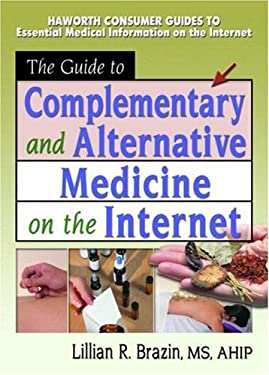 The Guide to Complementary and Alternative Medicine on the Internet 9780789015709